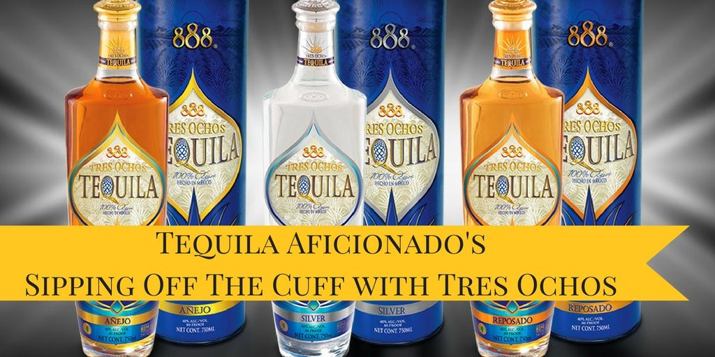Sipping Off The Cuff | 888 Tres Ochos Tequila Reposado http://wp.me/p3u1xi-4m4