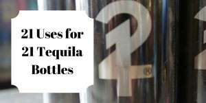21 Things to Do with 21 Tequila Bottles http://wp.me/p3u1xi-4uY